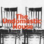 The undomestic house