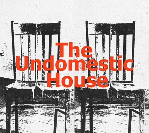 The undomestic house